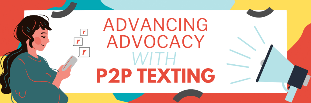 3 Reasons Advancing Advocacy Projects with P2P Texting Leads to Real Results